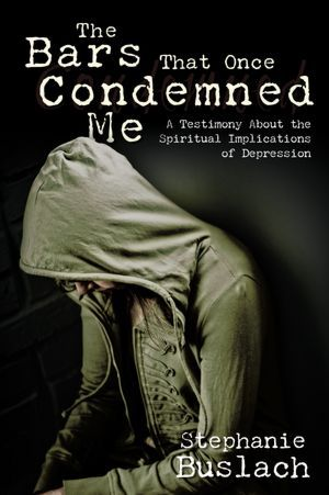 The Bars That Condemned Me: A Testimony About the Spiritual Implications of Depression